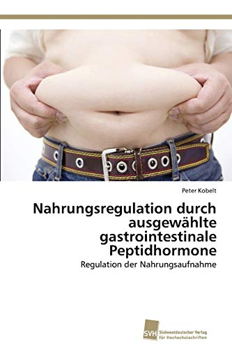 Nahrungsregulation durch ausgewählte gastrointestinale Peptidhormone: Regulation der Nahrungsaufnahme