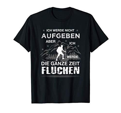 Ich werde nicht aufgeben Wandern Spruch Alpen Berge Wanderer T-Shirt