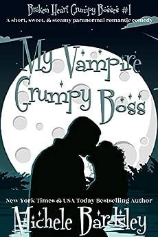 My Vampire Grumpy Boss: Paranormal Romantic Comedy (Broken Heart Grumpy Bosses Book 1) by [Michele Bardsley]