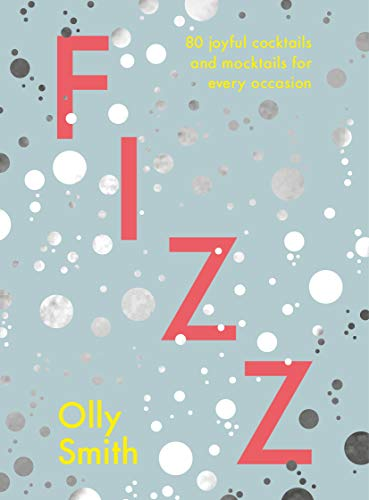 Fizz: 80 joyful cocktails and mocktails for every occasion (English Edition)