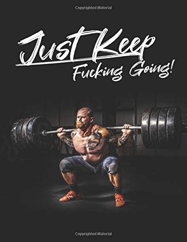 Just Keep Fucking Going! for MAN: One Year Workout & Nutrition Journal, Fitness, Notebook Gift, Food planner & Fitness Journal, motivation and results, man with a barbell cover