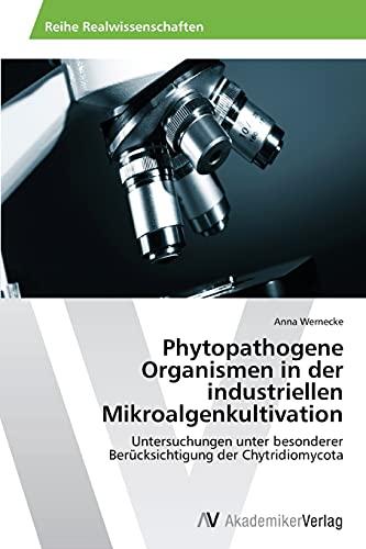 Phytopathogene Organismen in der industriellen Mikroalgenkultivation: Untersuchungen unter besonderer Berücksichtigung der Chytridiomycota