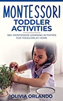 Montessori Toddler Activities: 100+ Montessori Learning Activities for Toddlers at home