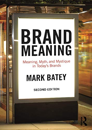 Brand Meaning: Meaning, Myth and Mystique in Today\'s Brands