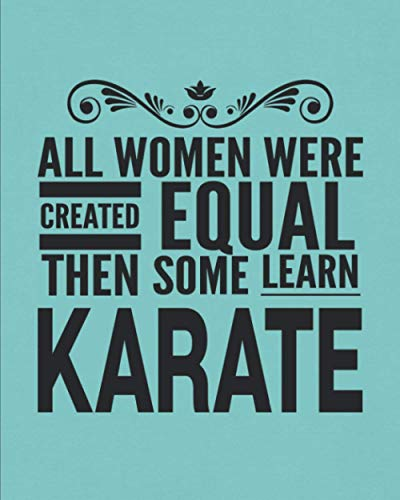 """All Women Were Created Equal Then Some Learn Karate: Journal Notebook For Woman Girl, Best Fun Gift For Martial Arts Sensei Teacher Student - Teal Cover 8""""x10"""""""