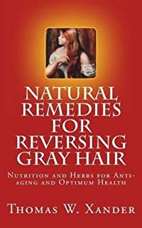 Natural Remedies for Reversing Gray Hair : Nutrition and Herbs for Anti-Aging and Optimum Health(Paperback) - 2012 Edition