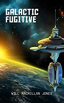 Galactic Fugitive (Space Scout Book 5) by [Will Macmillan Jones]