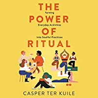 The Power of Ritual: Turning Everyday Activities into Soulful Practices; Library Edition