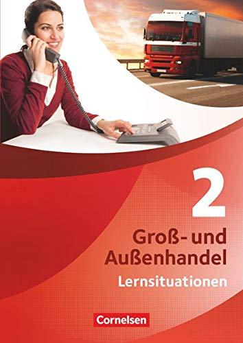 Groß- und Außenhandel - Kaufleute Groß- und Außenhandel - Band 2: Arbeitsbuch mit Lernsituationen