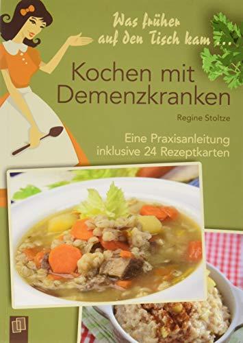 Was früher auf den Tisch kam: Kochen mit Demenzkranken: Eine Praxisanleitung inklusive 24 Rezeptkarten