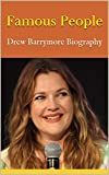 Famous People: Drew Barrymore Biography