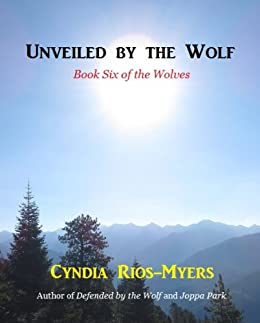 Unveiled by the Wolf: Book Six of The Wolves by [Cyndia Rios-Myers]