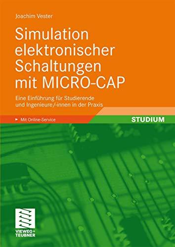 Simulation elektronischer Schaltungen mit MICRO-CAP: Eine Einführung für Studierende und Ingenieure/-innen in der Praxis