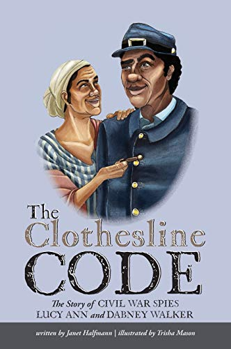 The Clothesline Code: The Story of Civil War Spies Lucy Ann and Dabney Walker