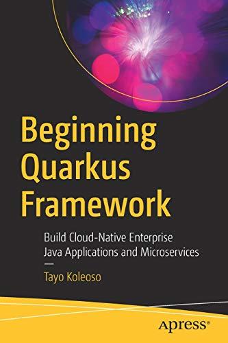 Beginning Quarkus Framework: Build Cloud-Native Enterprise Java Applications and Microservices