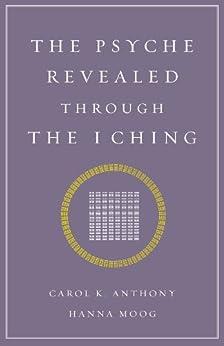 The Psyche Revealed Through The I Ching by [Carol K. Anthony, Hanna Moog]