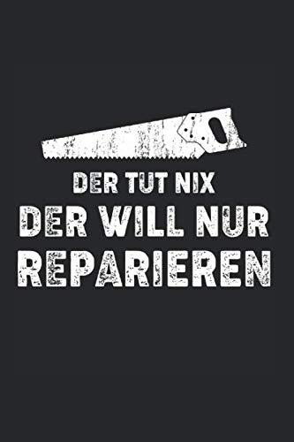 Notizbuch der tut nix der will nur reparieren: Forstwirtschaft I Tagebuch I kariert I 100 Seiten