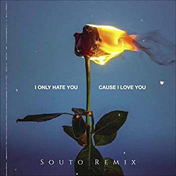 I Only Hate You Cause I Love You (Souto Remix)