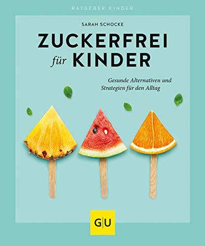 Zuckerfrei für Kinder: Gesunde Alternativen und Strategien für den Alltag (GU Ratgeber Kinder)