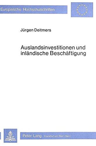 Auslandsinvestitionen und inländische Beschäftigung: Probleme der Ermittlung heimischer Beschäftigungswirkungen von Direktinvestitionen (Europäische ... / Série 5: Sciences économiques, Band 353)