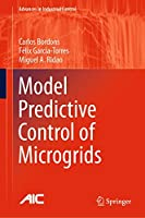 Model Predictive Control of Microgrids (Advances in Industrial Control)