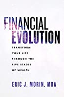 Financial Evolution: Transform Your Life Through the Five Stages of Wealth