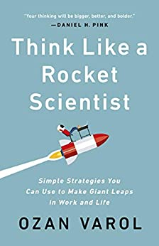 Think Like a Rocket Scientist: Simple Strategies You Can Use to Make Giant Leaps in Work and Life (English Edition) por [Ozan Varol]