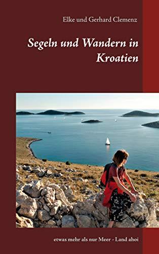 Segeln und Wandern in Kroatien: etwas mehr als nur Meer - Land ahoi
