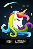 MIRACLE GRATITUDE FOR KIDS: Unicorn Gratitude Journal : 90 Days wonderful result of writing Today I am grateful for... Positive Thinking, Make children creative, happy, fun, grow strong.