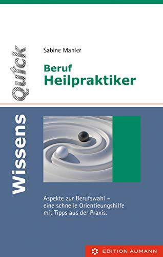 WissensQuick: Beruf Heilpraktiker/in: Aspekte zur Berufswahl-eine schnelle Orientierungshilfe mit Tipps aus der Praxis