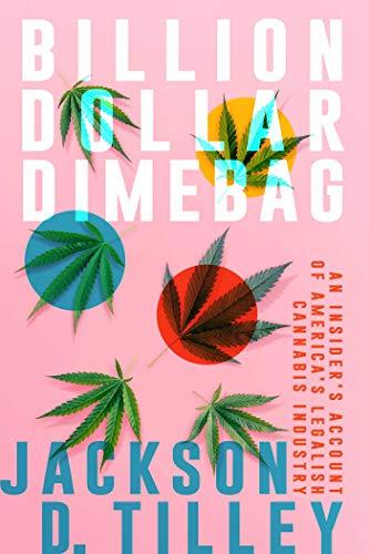Billion Dollar Dimebag: An Insider's Account of America's Legalish Cannabis Industry