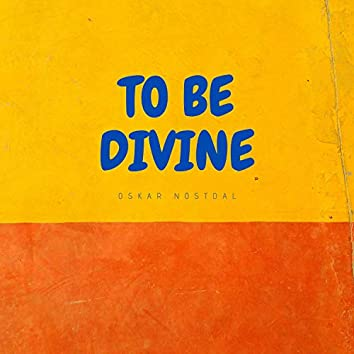 To Be Divine