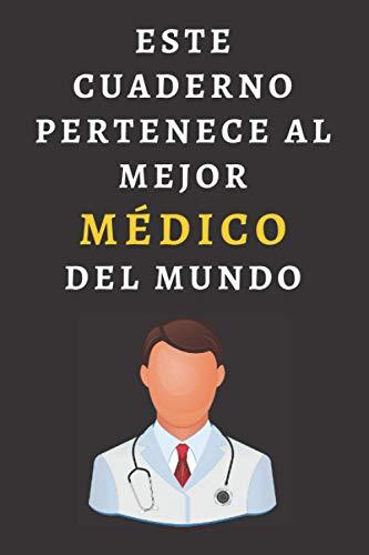 Este Cuaderno Pertenece Al Mejor Médico Del Mundo: Ideal Para Regalar A Tu Médico Favorito - 120 Páginas