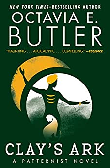 Clay's Ark (The Patternist Series Book 3) by [Octavia E. Butler]