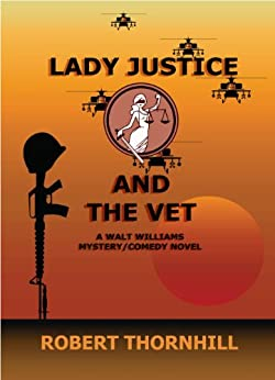 Lady Justice and the Vet by [Robert Thornhill, Peg Thornhill]