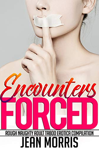 Forced Encounters Rough Naughty Adult Taboo Erotica Compilation