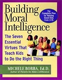 Building Moral Intelligence - Seven Essential Virtues That Teach Kids To Do The Right Thing
