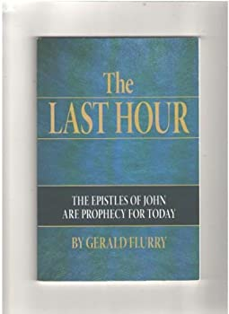 Paperback The Last Hour the Epistles of John Are Prophecy for Today Book