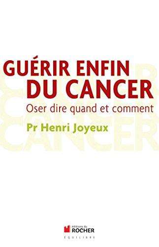 Guérir enfin du cancer: Oser dire quand et comment (Équilibre)