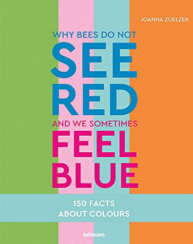 Why bees do not see red and we sometimes feel blue: 150 Facts about Color