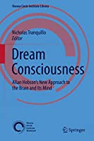 Dream Consciousness: Allan Hobson's New Approach to the Brain and Its Mind (Vienna Circle Institute Library (3))