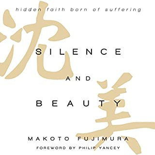 Silence and Beauty     Hidden Faith Born of Suffering              By:                                                                                                                                 Makoto Fujimura,                                                                                        Philip Yancey - foreword                               Narrated by:                                                                                                                                 Ova Saopeng                      Length: 9 hrs and 44 mins     24 ratings     Overall 4.7