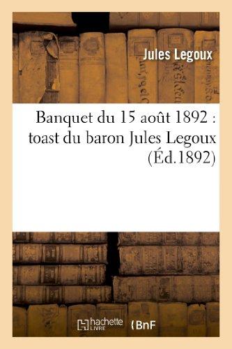 Legoux-J: Banquet Du 15 Ao�t 1892: toast du baron Jules Legoux (Histoire)