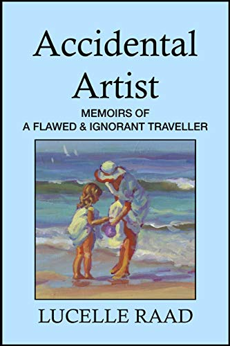 Accidental Artist: Memoirs of a Flawed & Ignorant Traveller (English Edition)