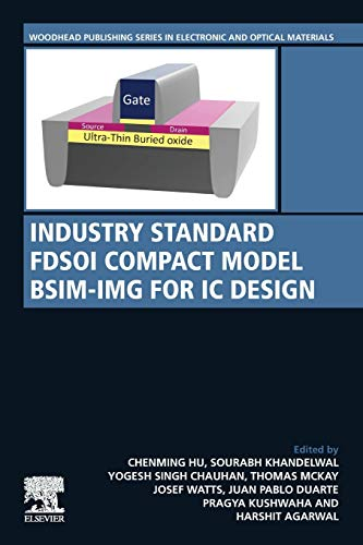 Compare Textbook Prices for Industry Standard FDSOI Compact Model BSIM-IMG for IC Design Woodhead Publishing Series in Electronic and Optical Materials 1 Edition ISBN 9780081024010 by Hu, Chenming,Khandelwal, Sourabh,Chauhan, Yogesh Singh,Mckay, Thomas,Watts, Josef,Duarte, Juan Pablo,Kushwaha, Pragya,Agarwal, Harshit