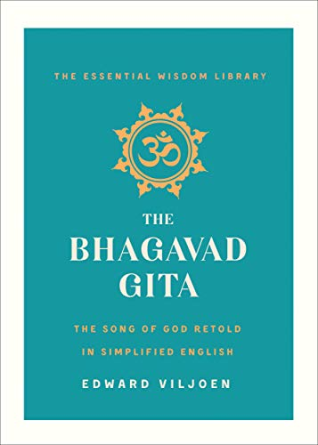 The Bhagavad Gita: The Song of God Retold in Simplified English (The Essential Wisdom Library)