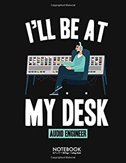 I'll Be At My Desk Audio Engineer Audio Engineer: 100 Page College Ruled Diary Journal Notebook Lined Notes Blank Paper Wr...