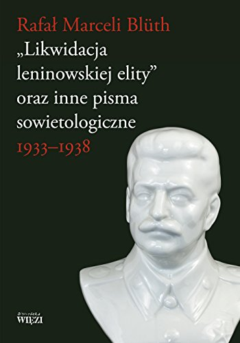 Likwidacja leninowskiej elity oraz inne pisma sowietologiczne: 1933-1938
