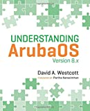 Understanding ArubaOS: Version 8.x - David A Westcott