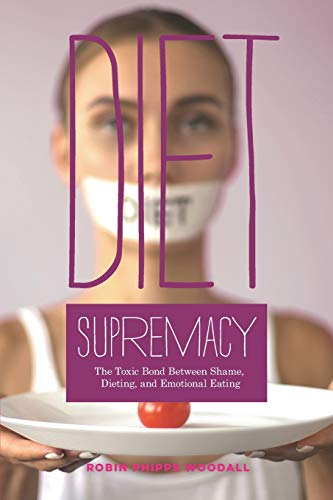 Diet Supremacy: The Toxic Bond Between Shame, Dieting, and Emotional Eating